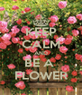KEEP CALM AND BE A  FLOWER - Personalised Poster A4 size