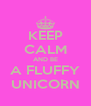 KEEP CALM AND BE A FLUFFY UNICORN - Personalised Poster A4 size
