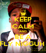 KEEP CALM AND BE A FLY NIGGUH  - Personalised Poster A4 size