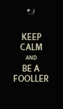 KEEP CALM AND BE A FOOLLER - Personalised Poster A4 size