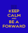 KEEP CALM AND BE A FORWARD - Personalised Poster A4 size