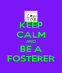 KEEP CALM AND BE A FOSTERER - Personalised Poster A4 size
