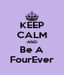 KEEP CALM AND Be A FourEver - Personalised Poster A4 size