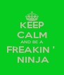 KEEP CALM AND BE A FREAKIN '   NINJA - Personalised Poster A4 size