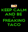 KEEP CALM AND BE  A FREAKING TACO - Personalised Poster A4 size
