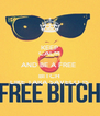 KEEP CALM AND BE A FREE  BITCH LIKE TARA SAVELO IS - Personalised Poster A4 size