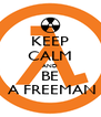 KEEP CALM AND BE  A FREEMAN - Personalised Poster A4 size