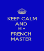KEEP CALM AND  BE A  FRENCH  MASTER  - Personalised Poster A4 size