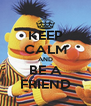 KEEP CALM AND BE A FRIEND - Personalised Poster A4 size