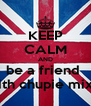 KEEP CALM AND be a friend  with chupie mixx  - Personalised Poster A4 size