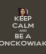 KEEP CALM AND BE A FRONCKOWIAKER - Personalised Poster A4 size