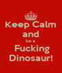 Keep Calm and be a  Fucking Dinosaur! - Personalised Poster A4 size