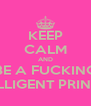 KEEP CALM AND BE A FUCKING INTELLIGENT PRINCESS - Personalised Poster A4 size