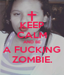 KEEP CALM AND BE A FUCKING ZOMBIE. - Personalised Poster A4 size