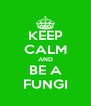 KEEP CALM AND BE A FUNGI - Personalised Poster A4 size