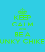 KEEP CALM AND BE A FUNKY CHIKEN - Personalised Poster A4 size