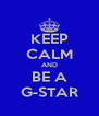 KEEP CALM AND BE A G-STAR - Personalised Poster A4 size