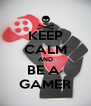 KEEP CALM AND BE A  GAMER - Personalised Poster A4 size