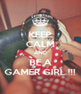 KEEP CALM AND BE A GAMER GIRL !!! - Personalised Poster A4 size