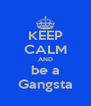 KEEP CALM AND be a Gangsta - Personalised Poster A4 size