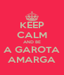 KEEP CALM AND BE A GAROTA AMARGA - Personalised Poster A4 size