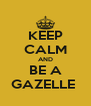 KEEP CALM AND BE A GAZELLE  - Personalised Poster A4 size