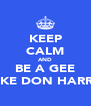 KEEP CALM AND BE A GEE LIKE DON HARRY - Personalised Poster A4 size