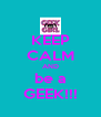 KEEP CALM AND be a GEEK!!! - Personalised Poster A4 size
