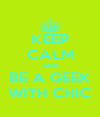 KEEP CALM AND BE A GEEK WITH CHIC - Personalised Poster A4 size