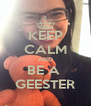 KEEP CALM AND BE A  GEESTER - Personalised Poster A4 size