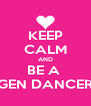 KEEP CALM AND BE A  GEN DANCER - Personalised Poster A4 size