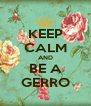 KEEP CALM AND BE A GERRO - Personalised Poster A4 size