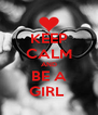 KEEP CALM AND BE A GIRL  - Personalised Poster A4 size