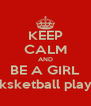 KEEP CALM AND BE A GIRL baksketball player - Personalised Poster A4 size