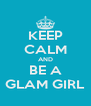 KEEP CALM AND BE A GLAM GIRL - Personalised Poster A4 size