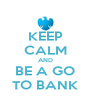 KEEP CALM AND BE A GO TO BANK - Personalised Poster A4 size