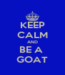 KEEP CALM AND BE A  GOAT - Personalised Poster A4 size