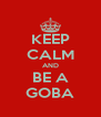 KEEP CALM AND BE A GOBA - Personalised Poster A4 size