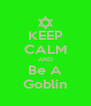 KEEP CALM AND Be A Goblin - Personalised Poster A4 size