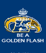 KEEP CALM AND BE A GOLDEN FLASH - Personalised Poster A4 size