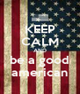 KEEP CALM AND be a good american - Personalised Poster A4 size