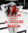 KEEP CALM AND BE A GOOD BITCH - Personalised Poster A4 size