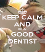 KEEP CALM AND BE A  GOOD DENTIST - Personalised Poster A4 size