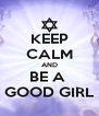 KEEP CALM AND BE A  GOOD GIRL - Personalised Poster A4 size