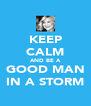 KEEP CALM AND BE A GOOD MAN IN A STORM - Personalised Poster A4 size
