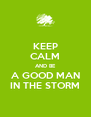 KEEP CALM AND BE A GOOD MAN IN THE STORM - Personalised Poster A4 size