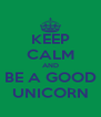 KEEP CALM AND BE A GOOD UNICORN - Personalised Poster A4 size
