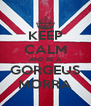 KEEP CALM AND BE A GORGEUS MORRA - Personalised Poster A4 size
