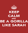 KEEP CALM AND BE A GORILLA LIKE SARAH - Personalised Poster A4 size
