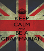 KEEP CALM AND BE A GRAMMARIAN - Personalised Poster A4 size